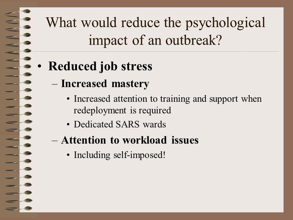 Reduced job stress –Increased mastery Increased attention to training and support when redeployment is required Dedicated SARS wards –Attention to wor