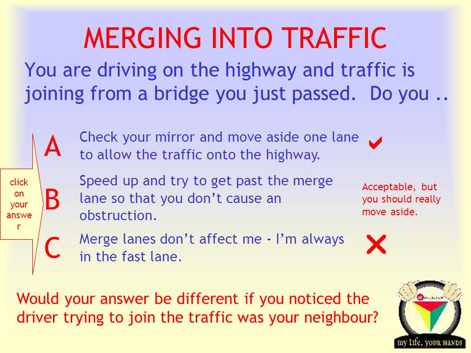 Transportation Tuesday You are driving on the highway and traffic is joining from a bridge you just passed.