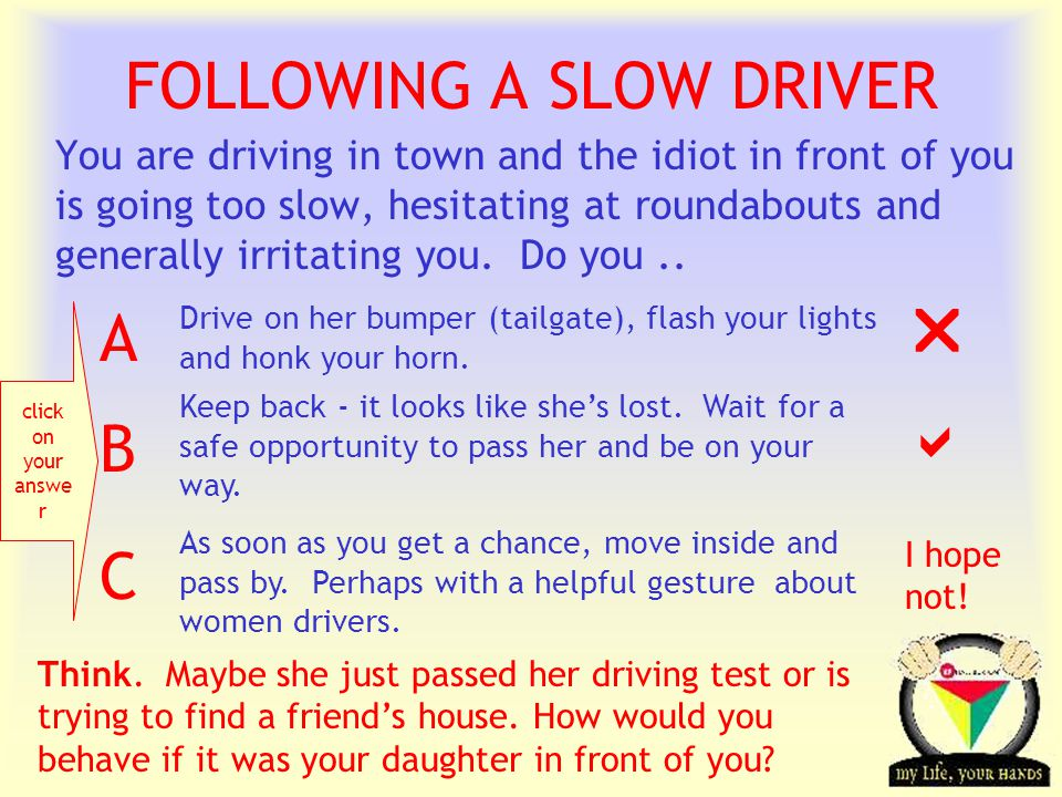 Transportation Tuesday You are driving in town and the idiot in front of you is going too slow, hesitating at roundabouts and generally irritating you.
