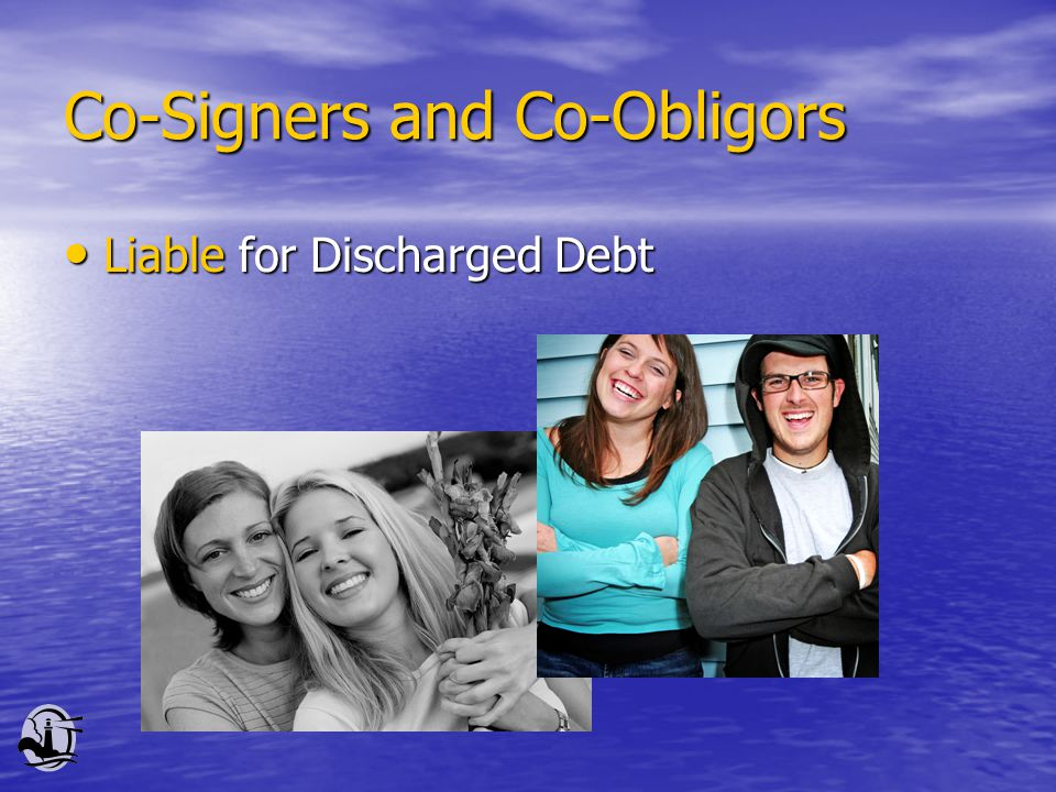 Co-Signers and Co-Obligors Liable for Discharged Debt Liable for Discharged Debt