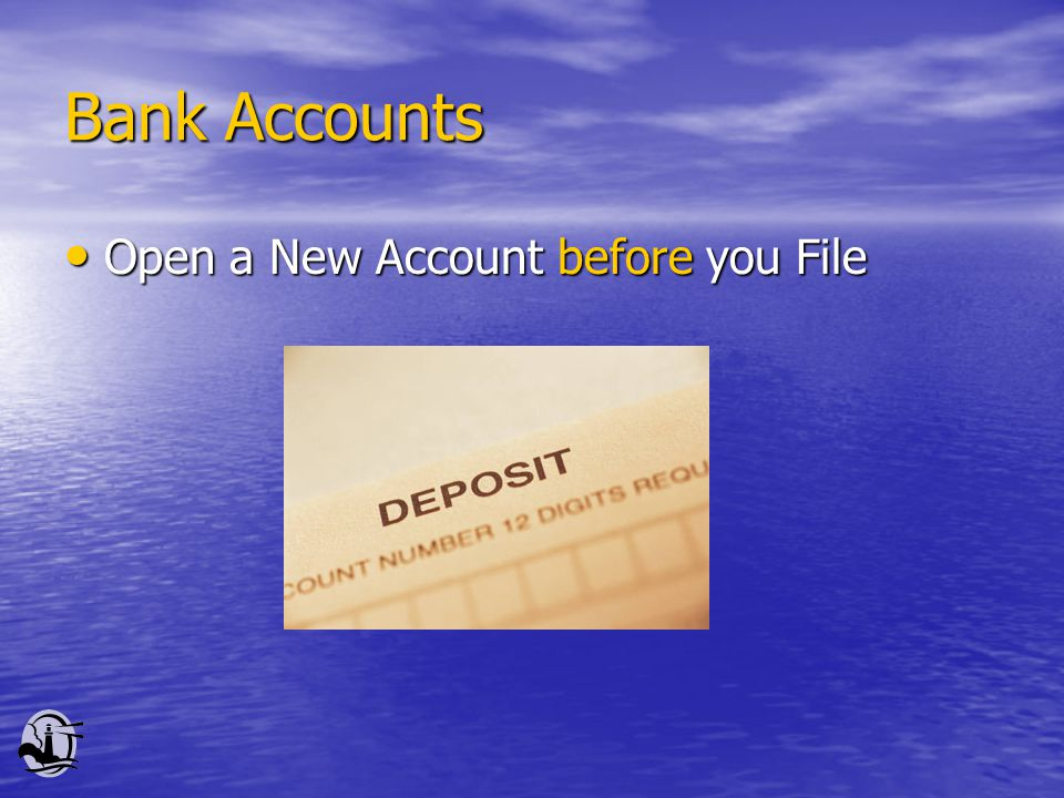 Bank Accounts Open a New Account before you File Open a New Account before you File