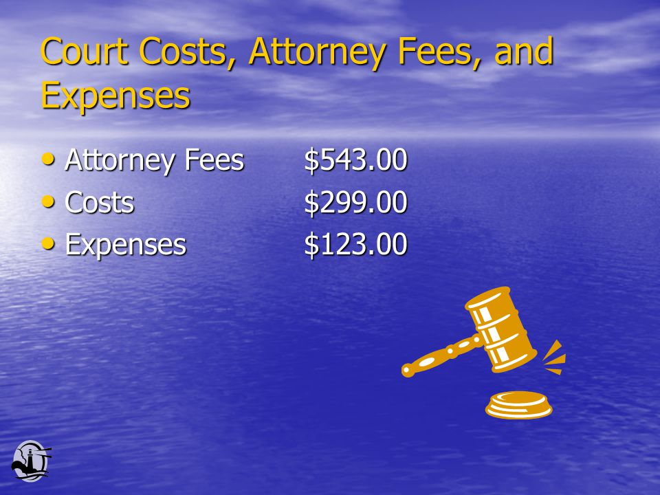 Court Costs, Attorney Fees, and Expenses Attorney Fees $543.00 Attorney Fees $543.00 Costs$299.00 Costs$299.00 Expenses$123.00 Expenses$123.00