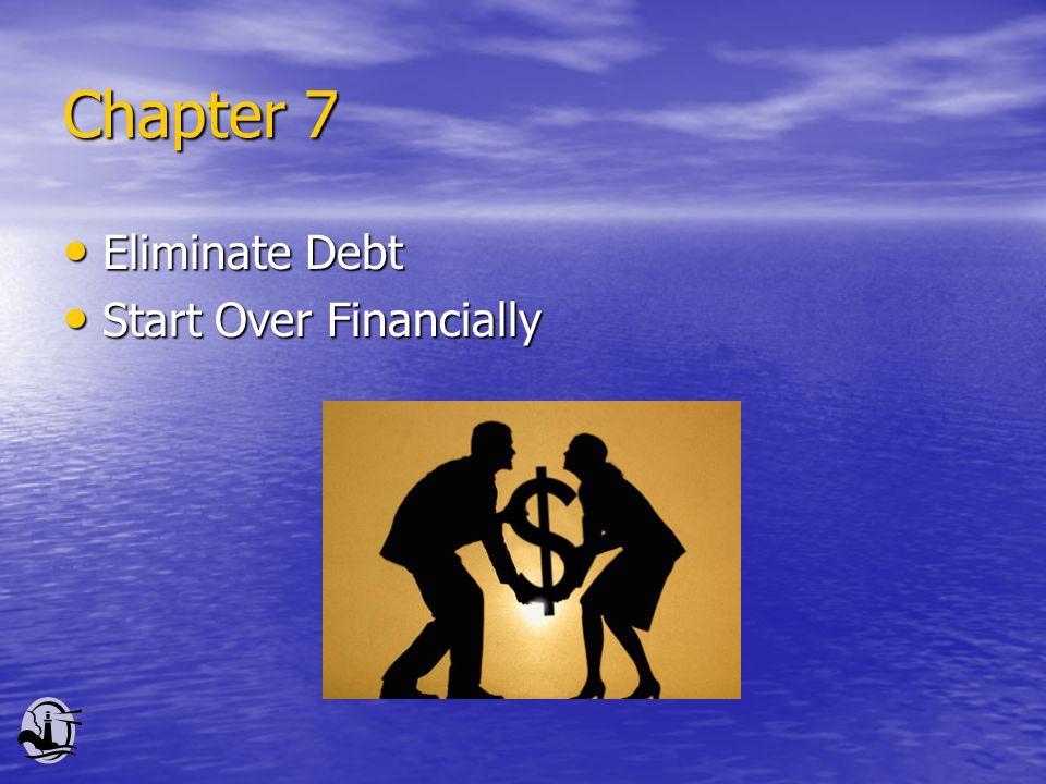 Chapter 7 Eliminate Debt Eliminate Debt Start Over Financially Start Over Financially