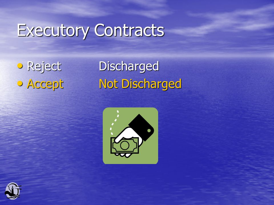 Executory Contracts RejectDischarged RejectDischarged AcceptNot Discharged AcceptNot Discharged