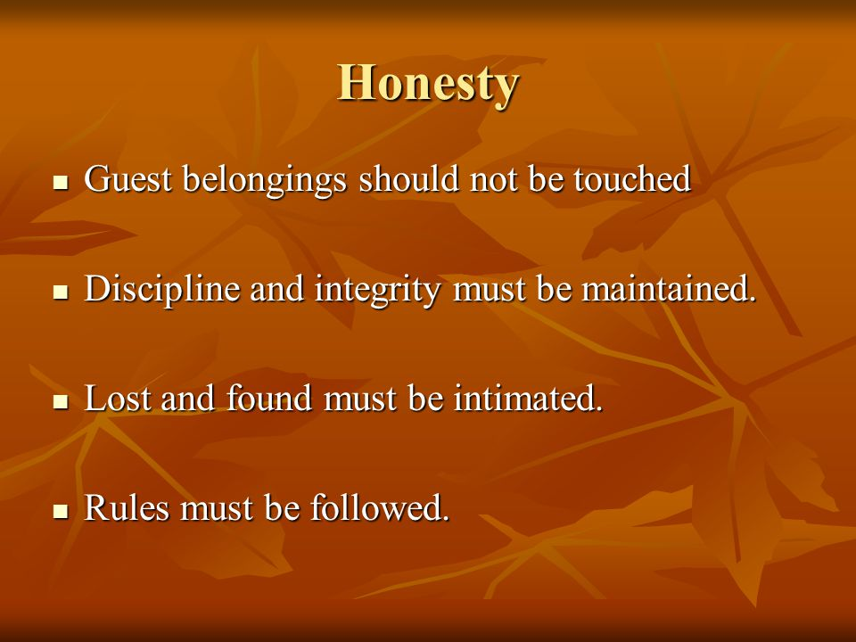 Honesty Guest belongings should not be touched Guest belongings should not be touched Discipline and integrity must be maintained.
