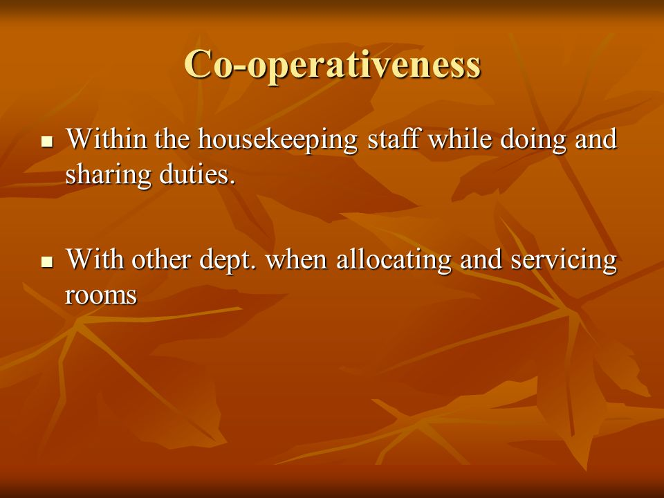 Co-operativeness Within the housekeeping staff while doing and sharing duties.