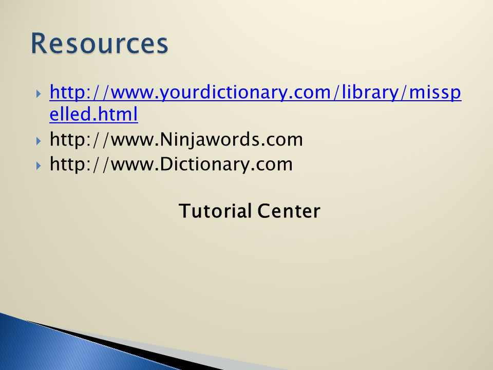http://www.yourdictionary.com/library/missp elled.html http://www.yourdictionary.com/library/missp elled.html http://www.Ninjawords.com http://www.Dictionary.com Tutorial Center