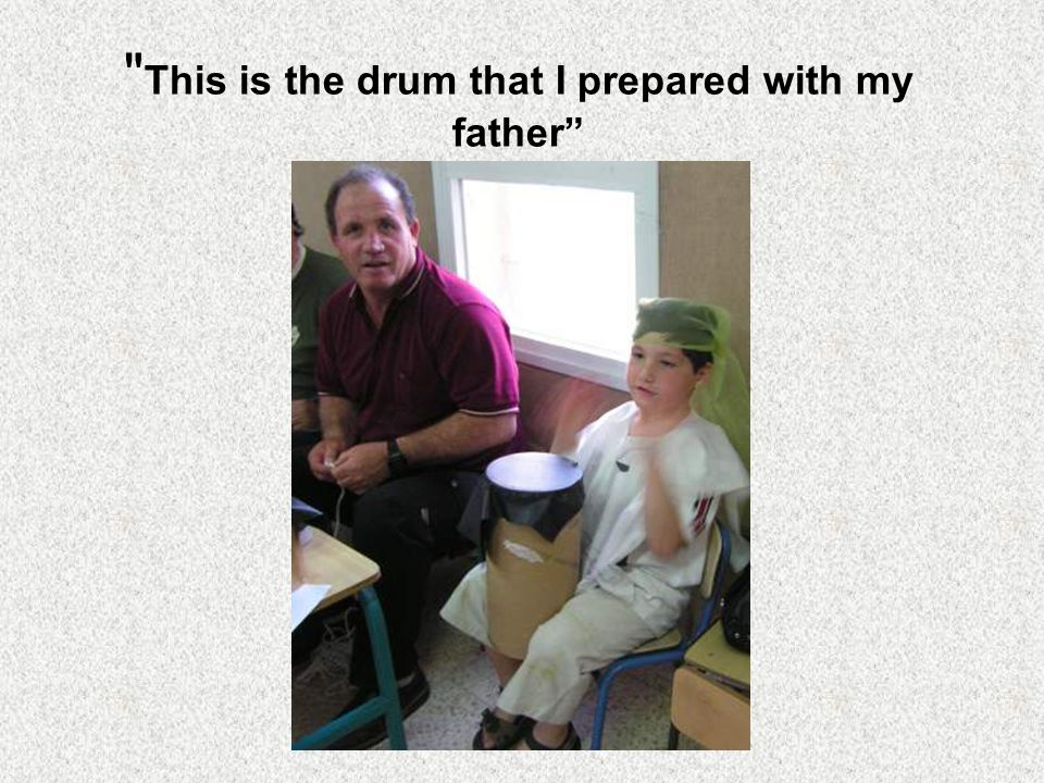 This is the drum that I prepared with my father