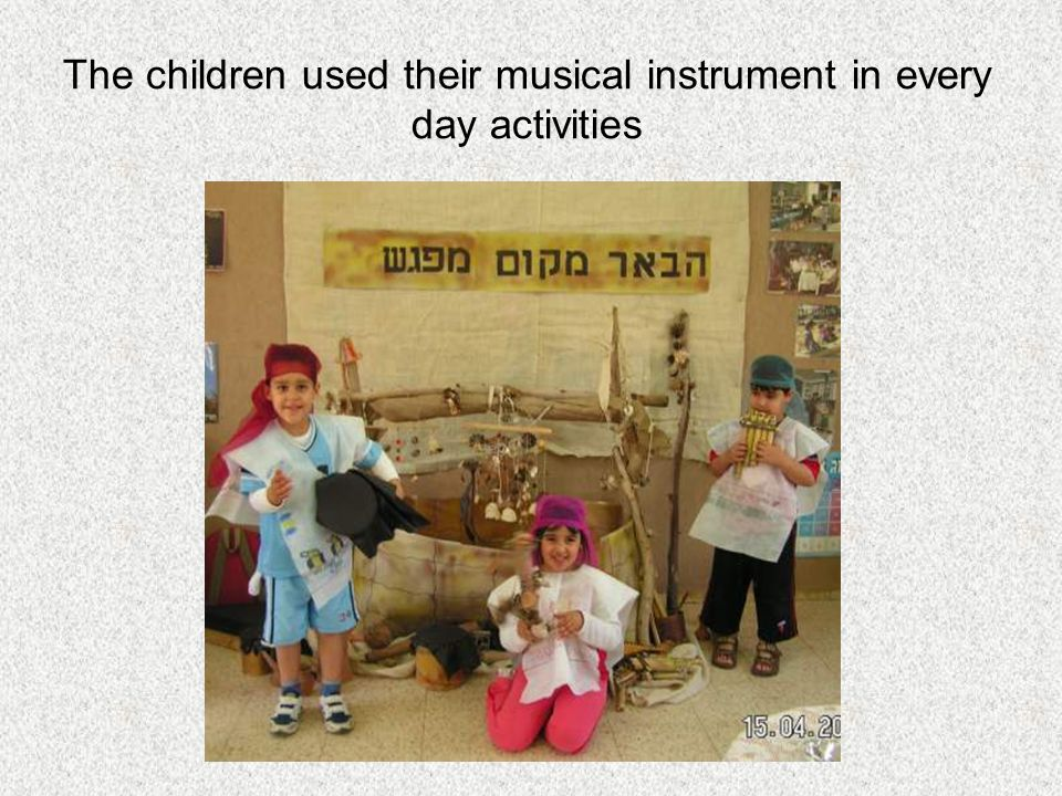 The children used their musical instrument in every day activities