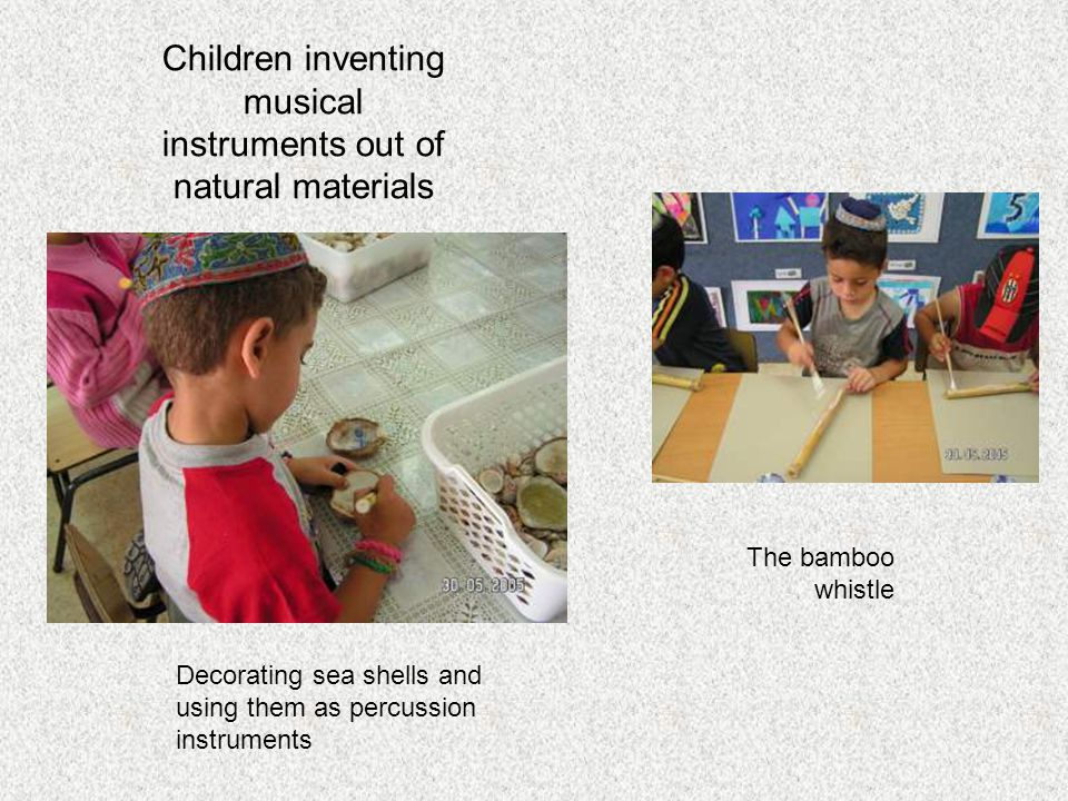 Children inventing musical instruments out of natural materials Decorating sea shells and using them as percussion instruments The bamboo whistle