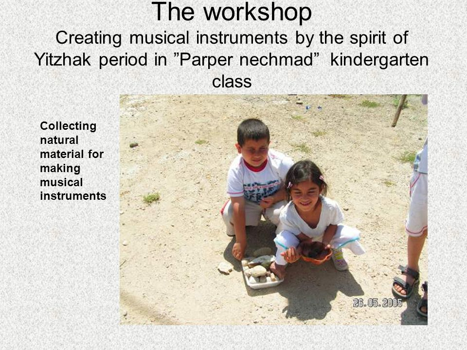 The workshop Creating musical instruments by the spirit of Yitzhak period in Parper nechmad kindergarten class Collecting natural material for making musical instruments