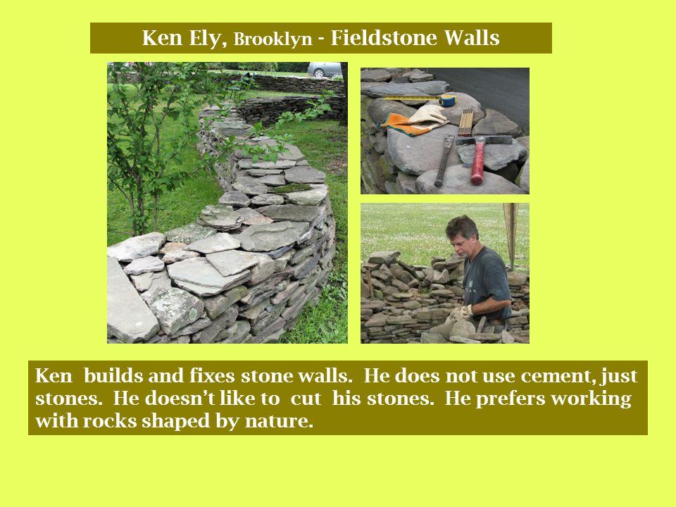 Ken Ely, Brooklyn - Fieldstone Walls Ken builds and fixes stone walls.