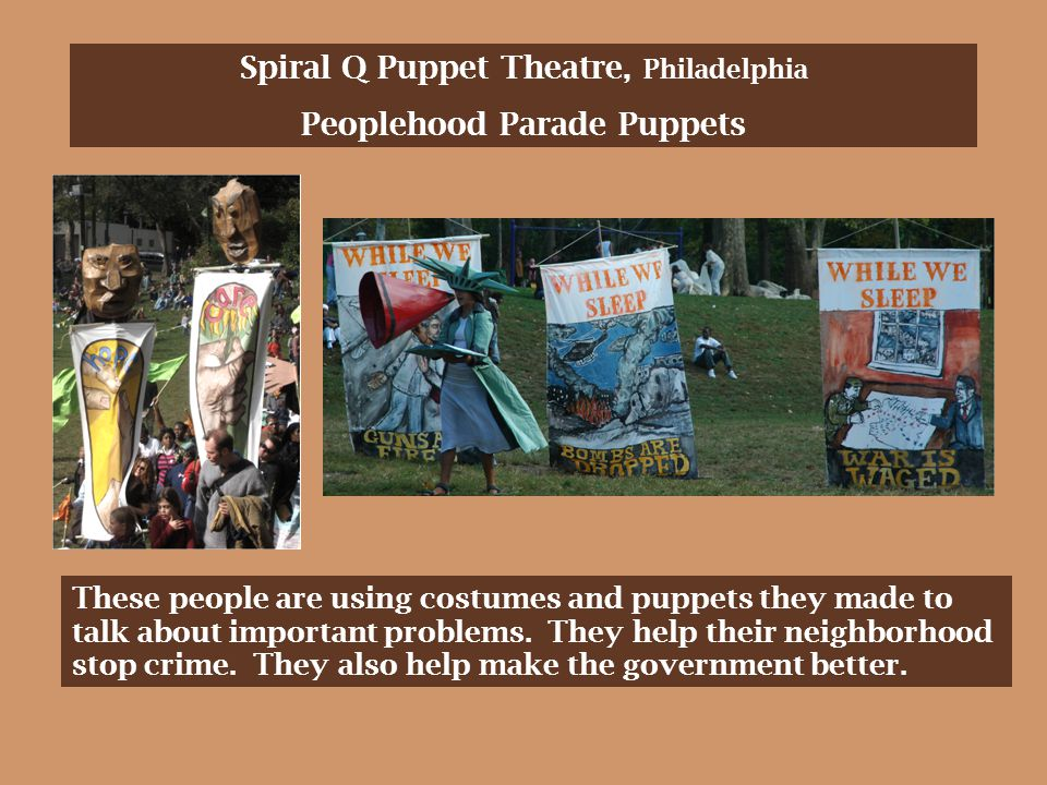 Spiral Q Puppet Theatre, Philadelphia Peoplehood Parade Puppets These people are using costumes and puppets they made to talk about important problems.