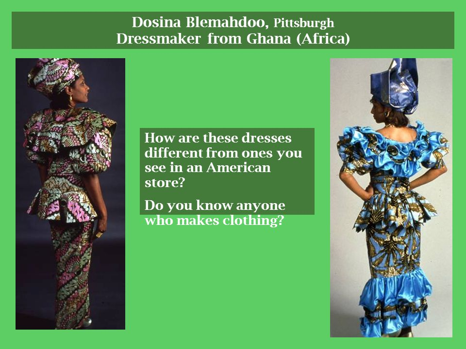 Dosina Blemahdoo, Pittsburgh Dressmaker from Ghana (Africa) How are these dresses different from ones you see in an American store.