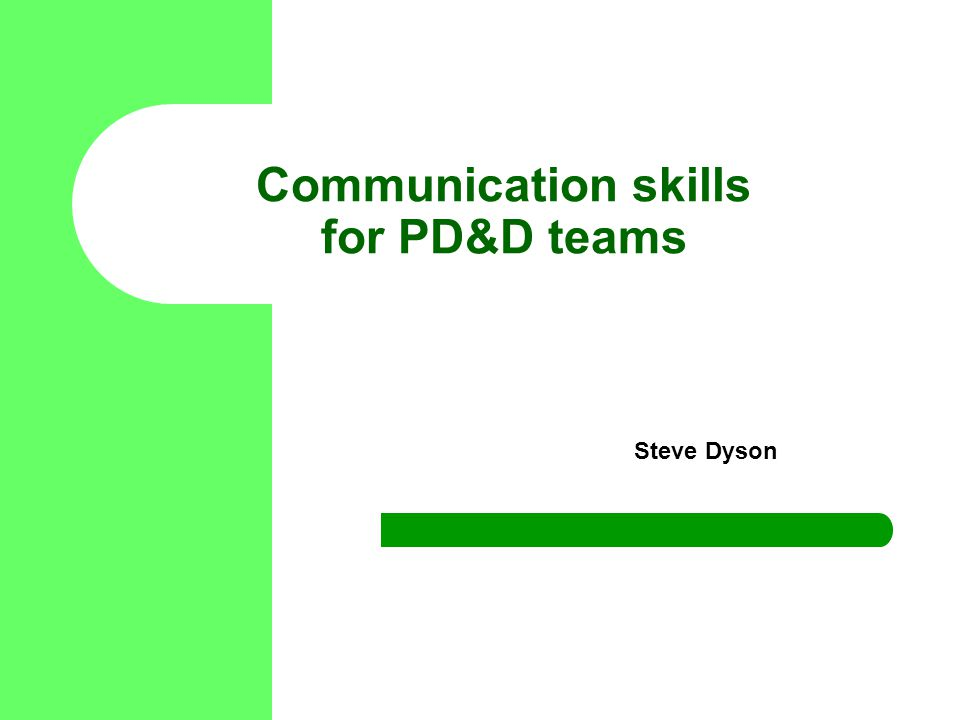Communication skills for PD&D teams Steve Dyson