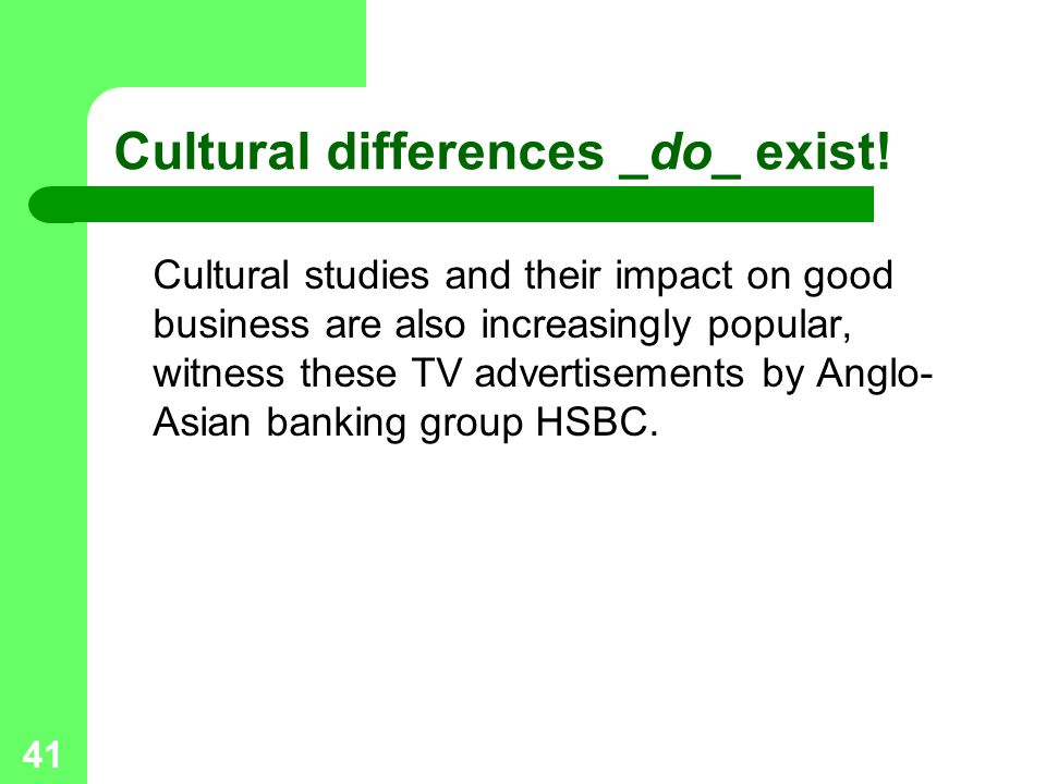 41 Cultural differences _do_ exist.