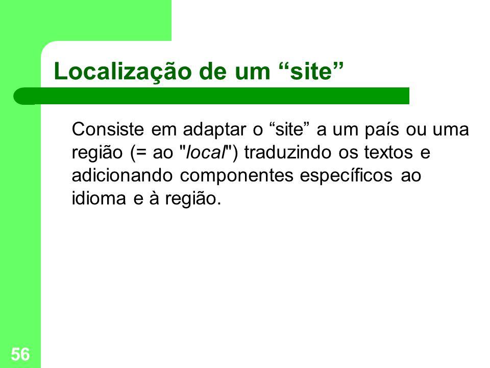 56 Localização de um site Consiste em adaptar o site a um país ou uma região (= ao local ) traduzindo os textos e adicionando componentes específicos ao idioma e à região.