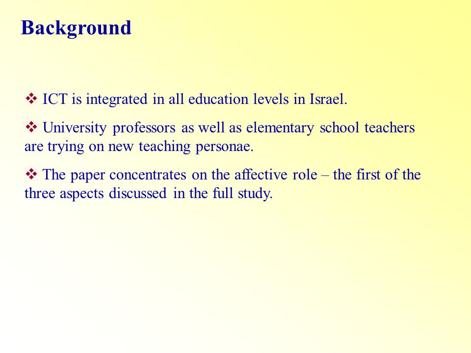 Background ICT is integrated in all education levels in Israel. University professors as well as elementary school teachers are trying on new teaching
