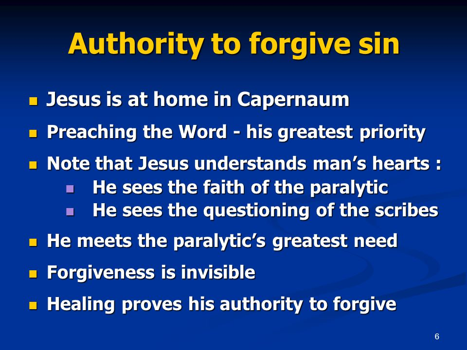 6 Authority to forgive sin Jesus is at home in Capernaum Jesus is at home in Capernaum Preaching the Word - his greatest priority Preaching the Word -