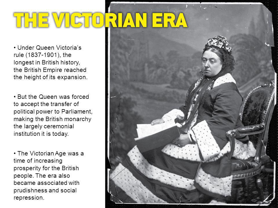 Under Queen Victorias rule (1837-1901), the longest in British history, the British Empire reached the height of its expansion.