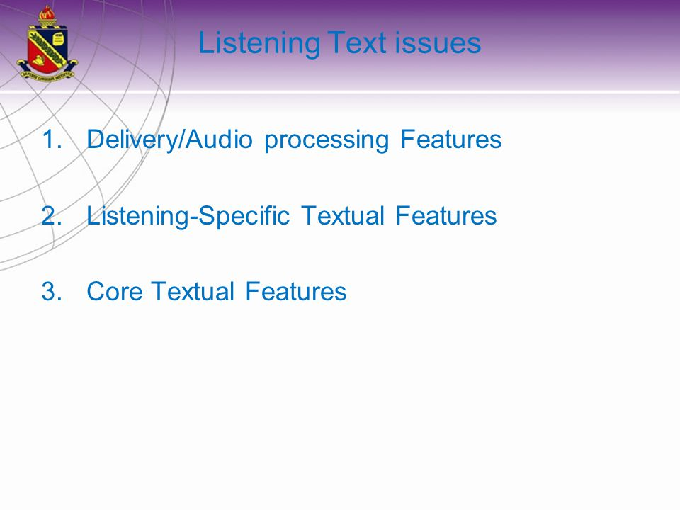 Listening Text issues 1.Delivery/Audio processing Features 2.Listening-Specific Textual Features 3.Core Textual Features