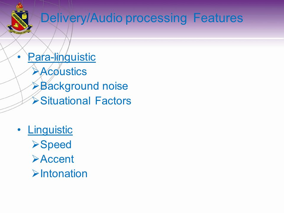 Delivery/Audio processing Features Para-linguistic Acoustics Background noise Situational Factors Linguistic Speed Accent Intonation