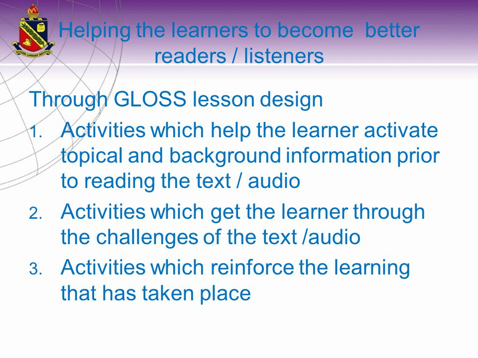 Helping the learners to become better readers / listeners Through GLOSS lesson design 1.