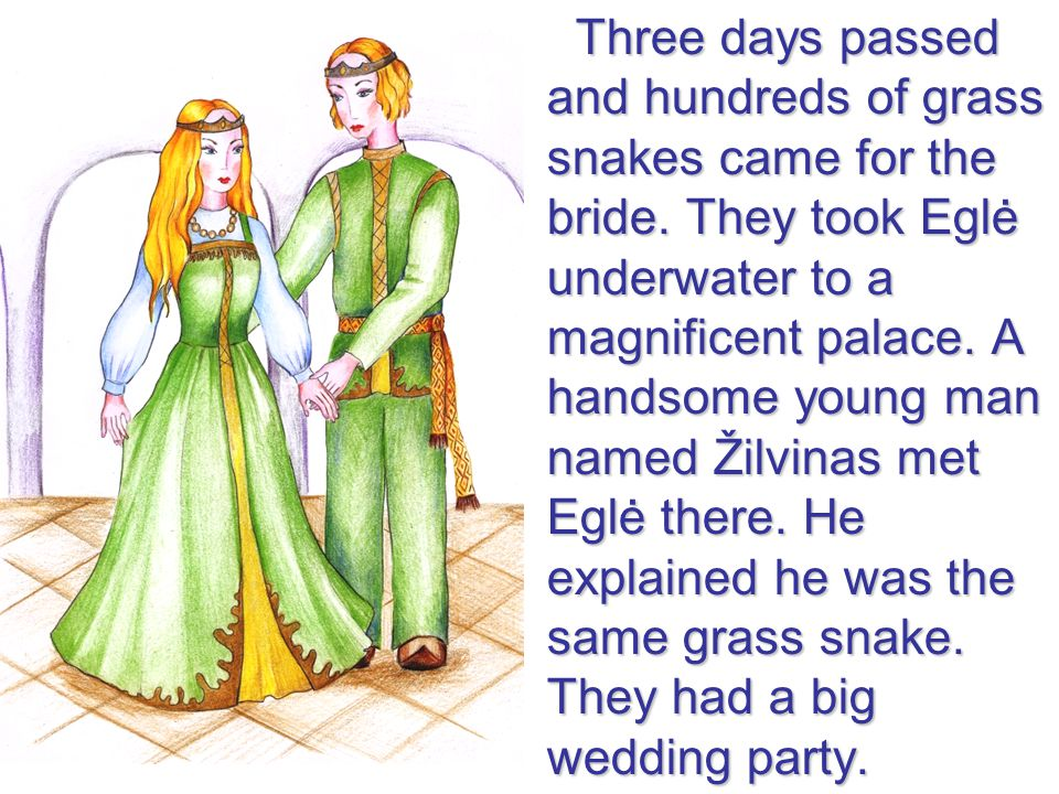 Three days passed and hundreds of grass snakes came for the bride.