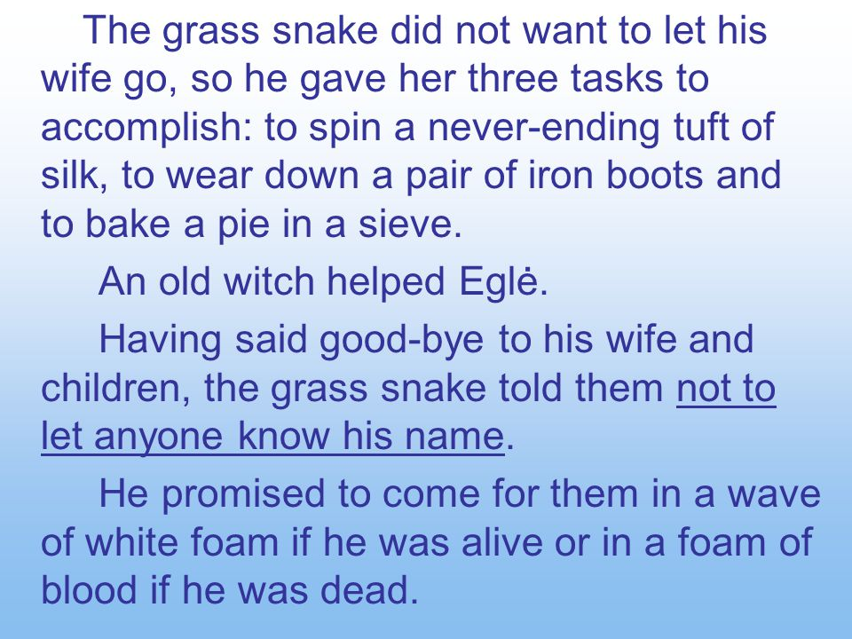 The grass snake did not want to let his wife go, so he gave her three tasks to accomplish: to spin a never-ending tuft of silk, to wear down a pair of iron boots and to bake a pie in a sieve.
