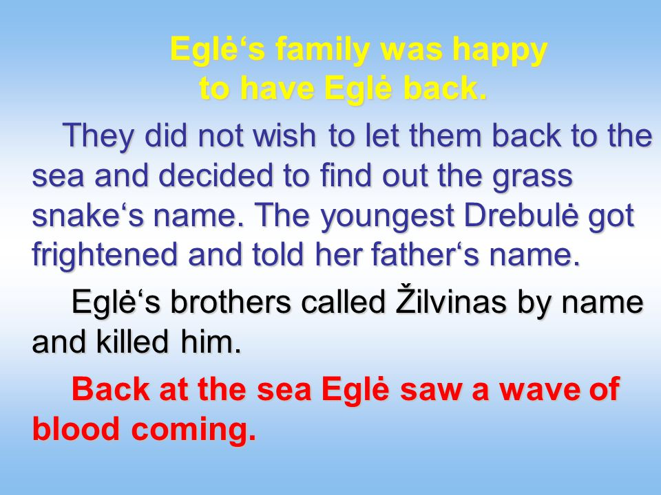 Eglės family was happy to have Eglė back.