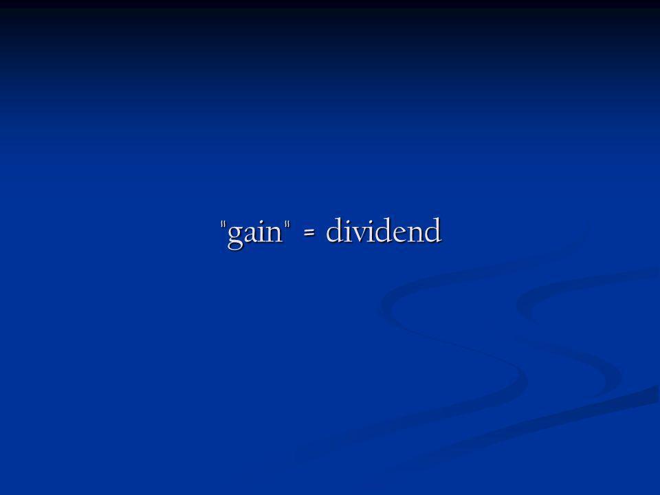 gain = dividend