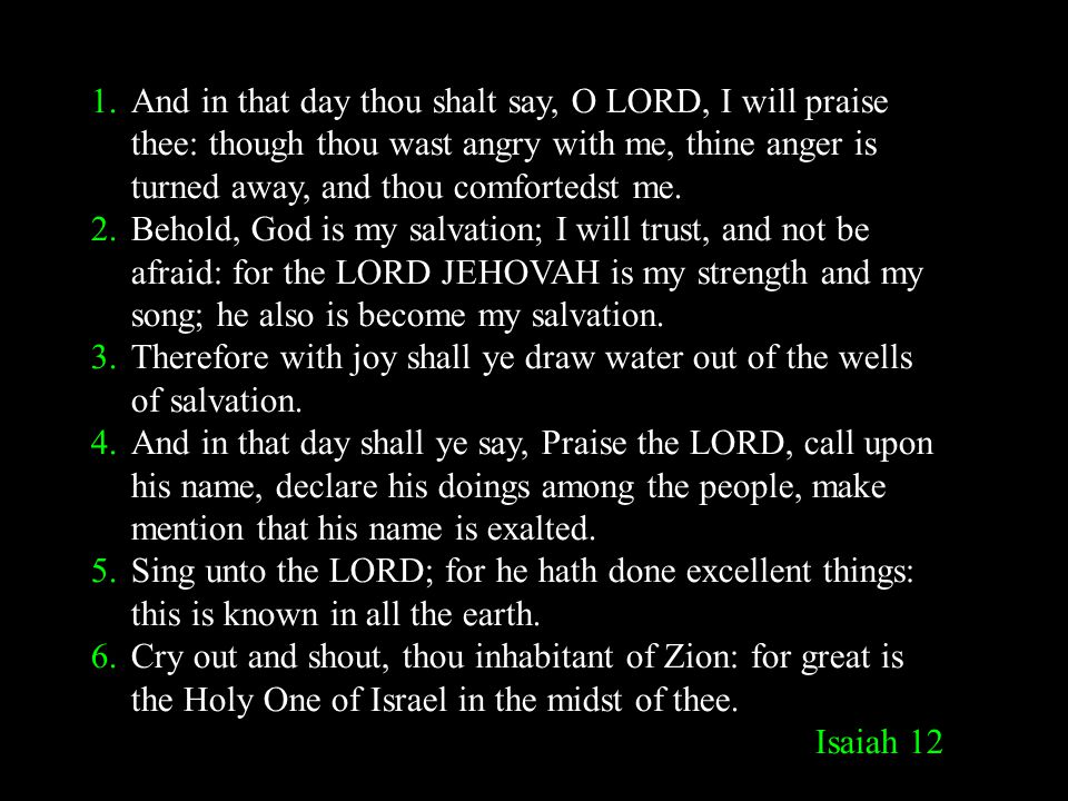 1.And in that day thou shalt say, O LORD, I will praise thee: though thou wast angry with me, thine anger is turned away, and thou comfortedst me. 2.B