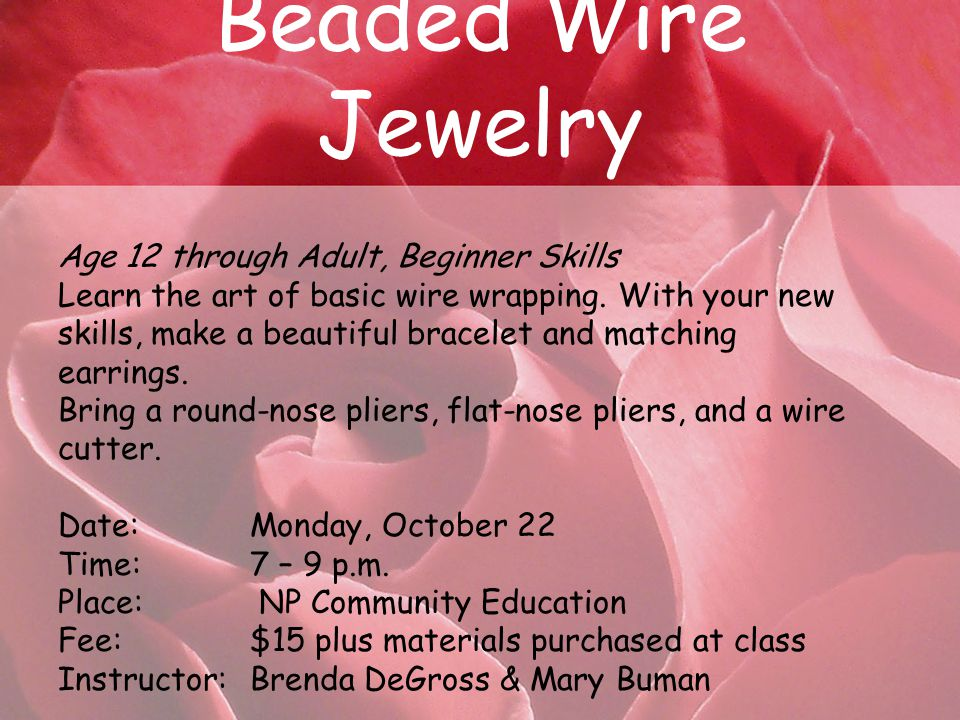 Beaded Wire Jewelry Age 12 through Adult, Beginner Skills Learn the art of basic wire wrapping.