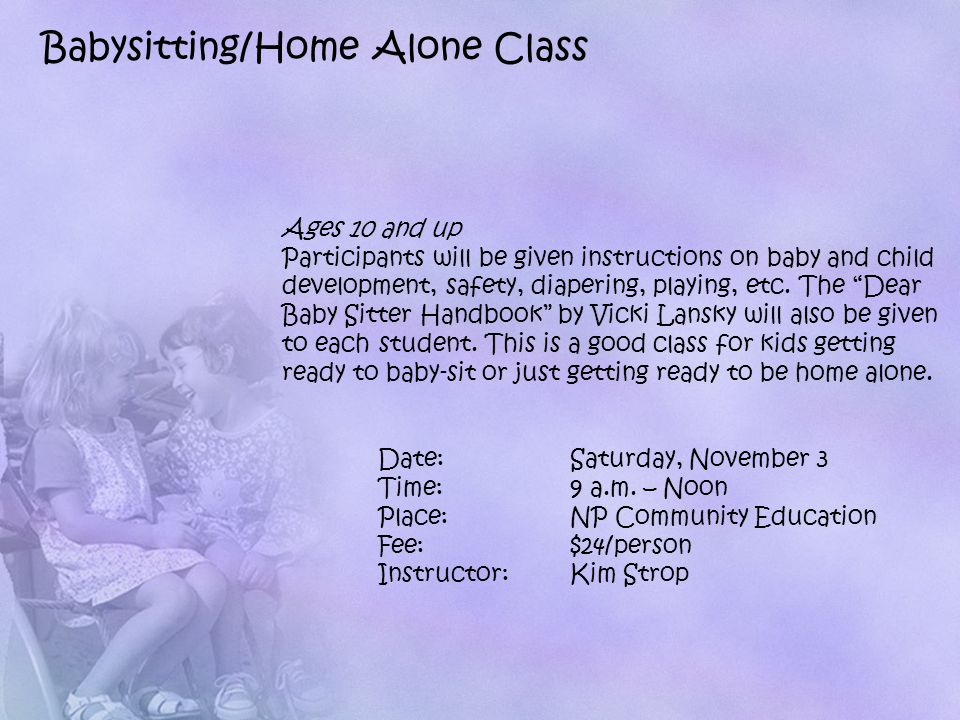 Ages 10 and up Participants will be given instructions on baby and child development, safety, diapering, playing, etc.