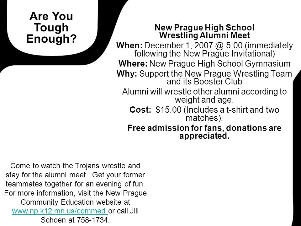 New Prague High School Wrestling Alumni Meet When: December 1, 2007 @ 5:00 (immediately following the New Prague Invitational) Where: New Prague High School Gymnasium Why: Support the New Prague Wrestling Team and its Booster Club Alumni will wrestle other alumni according to weight and age.
