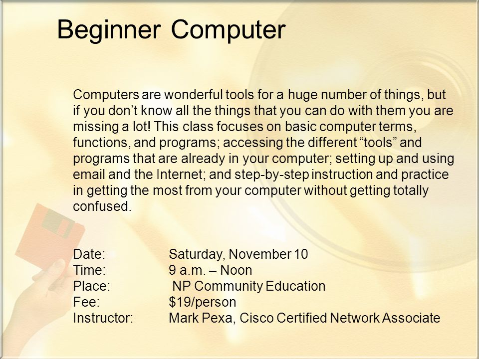 Beginner Computer Computers are wonderful tools for a huge number of things, but if you dont know all the things that you can do with them you are missing a lot.