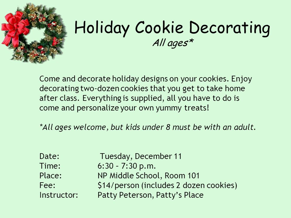 Holiday Cookie Decorating All ages* Come and decorate holiday designs on your cookies.