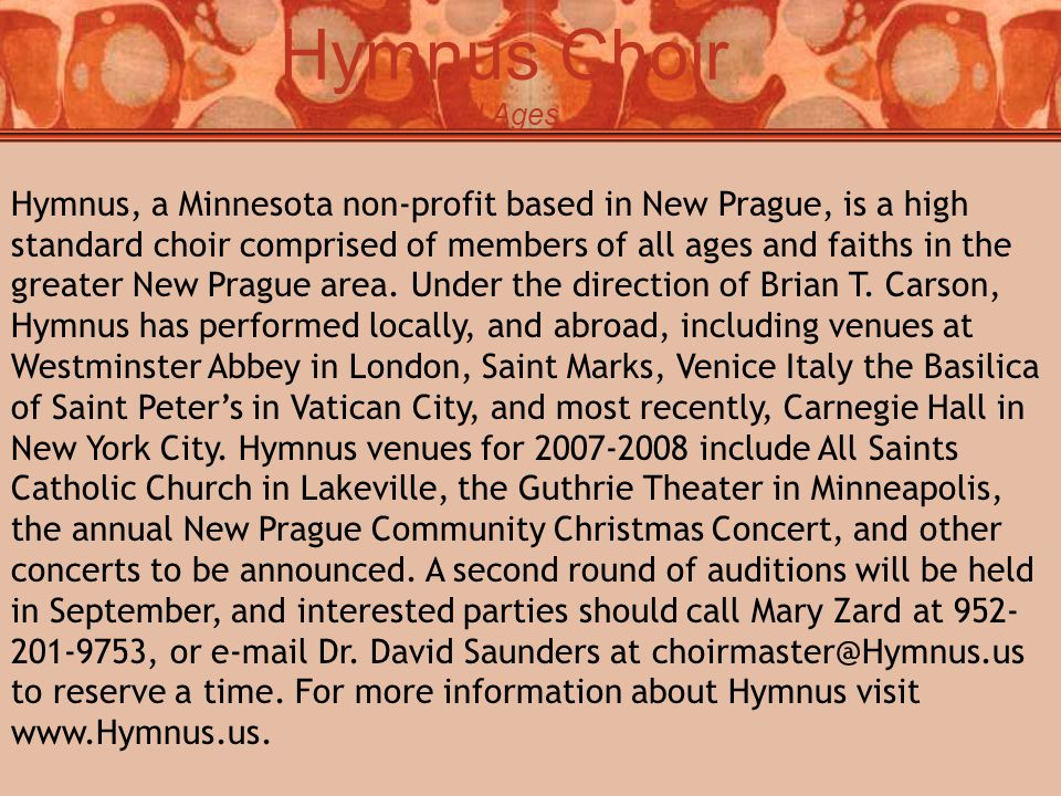 Hymnus Choir All Ages Hymnus, a Minnesota non-profit based in New Prague, is a high standard choir comprised of members of all ages and faiths in the greater New Prague area.