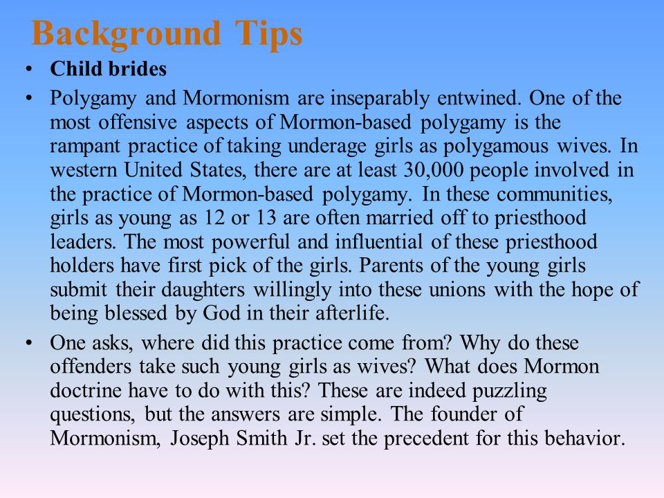 Background Tips Child brides Polygamy and Mormonism are inseparably entwined.
