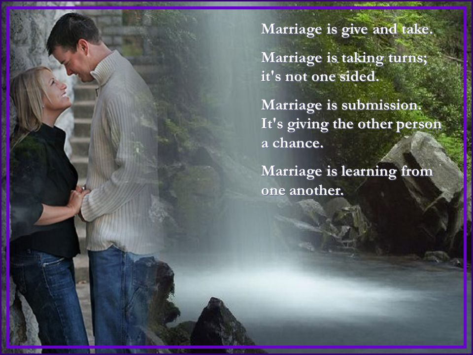 Marriage is sacrifice. It s giving of yourself for the one you love.