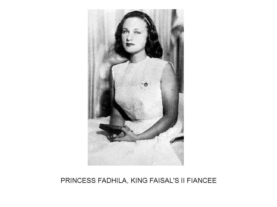 PRINCESS FADHILA, KING FAISAL S II FIANCEE