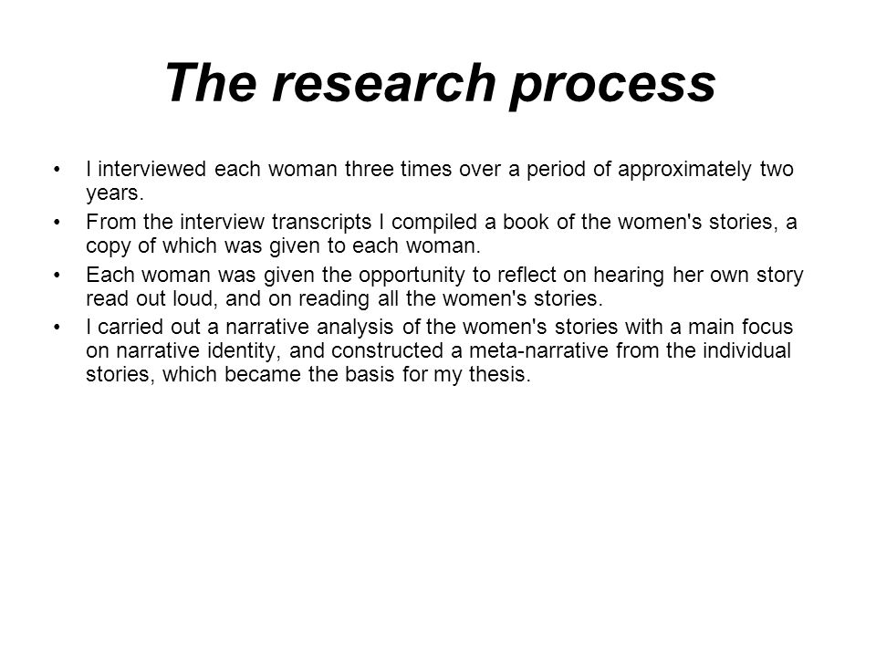 The research process I interviewed each woman three times over a period of approximately two years.