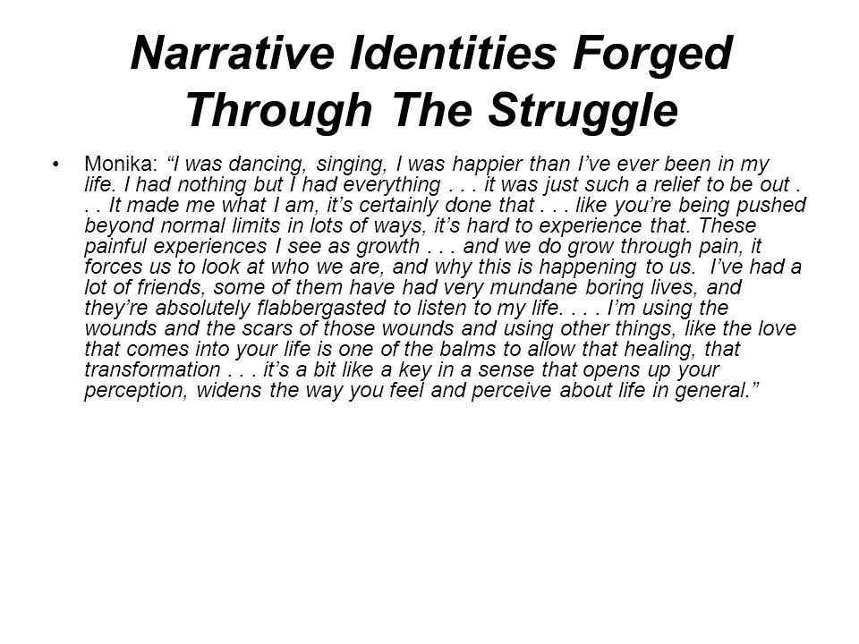 Narrative Identities Forged Through The Struggle Monika: I was dancing, singing, I was happier than Ive ever been in my life.