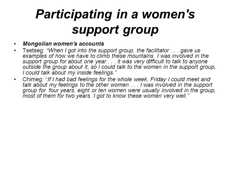 Participating in a women s support group Mongolian women s accounts Tsetseg: When I got into the support group, the facilitator...