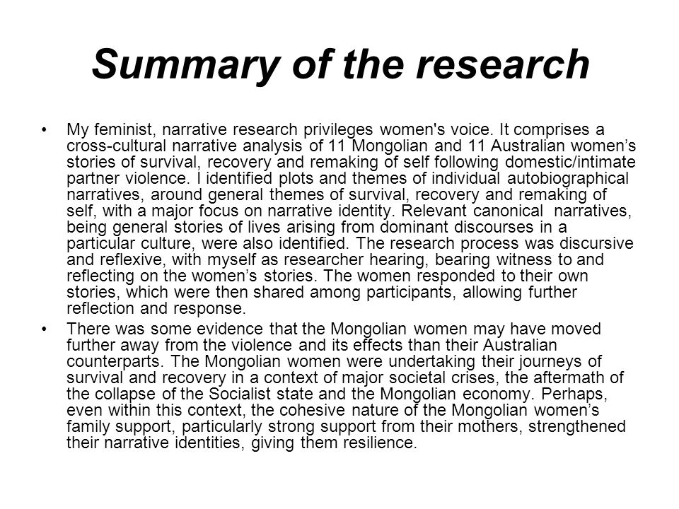 Summary of the research My feminist, narrative research privileges women s voice.