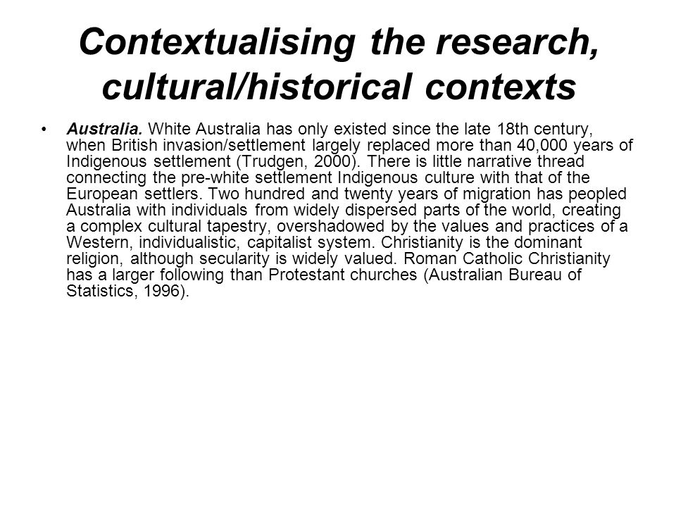 Contextualising the research, cultural/historical contexts Australia.