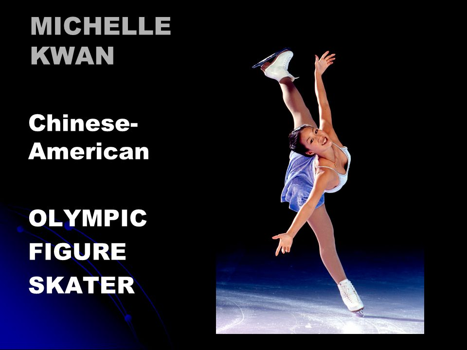 MICHELLE KWAN Chinese- American OLYMPIC FIGURE SKATER