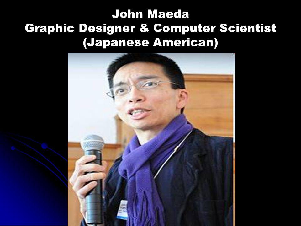 John Maeda Graphic Designer & Computer Scientist (Japanese American)