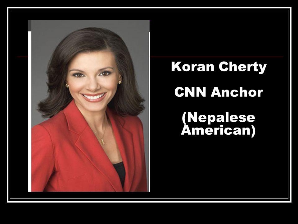 Koran Cherty CNN Anchor (Nepalese American)