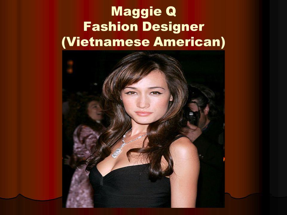 Maggie Q Fashion Designer (Vietnamese American)